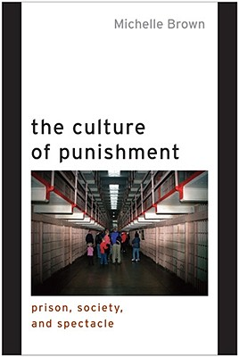 The Culture of Punishment By Brown, Michelle