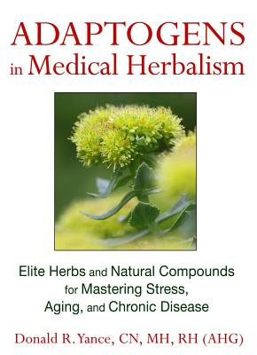 Adaptogens in Medical Herbalism By Yance, Donald R.